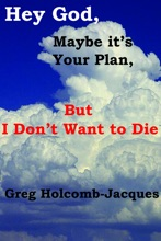 Hey God, Maybe It's Your Plan, But I Don't Want To Die