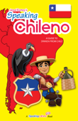 Speaking Chileno: A Guide to Spanish from Chile