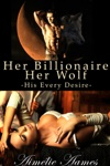 Her Billionaire Her Wolf - His Every Desire
