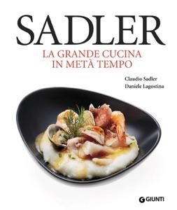 Sadler. La grande cucina in metà tempo da Claudio Sadler & Daniele Lagostina