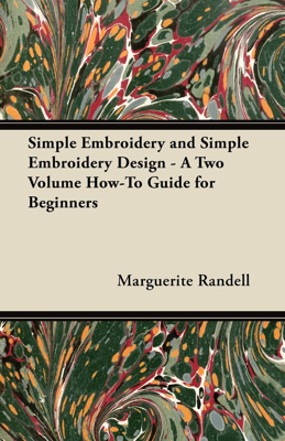 Simple Embroidery and Simple Embroidery Design - A Two Volume How-To Guide for Beginners - Marguerite Randell book