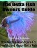 The Betta Fish Owners Guide