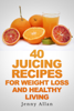 Jenny Allan - 40 Juicing Recipes For Weight Loss and Healthy Living ilustraciГіn