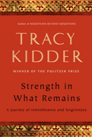 Tracy Kidder - Strength in What Remains artwork