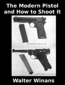 The Modern Pistol and How to Shoot It