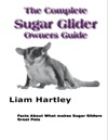 The Complete Sugar Glider Owners Guide