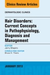 Hair Disorders Current Concepts In Pathophysiology Diagnosis And Management An Issue Of Dermatologic Clinics