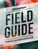 MediaStorm Field Guide to Powerful Multimedia Storytelling