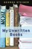 George Steiner - My Unwritten Books artwork
