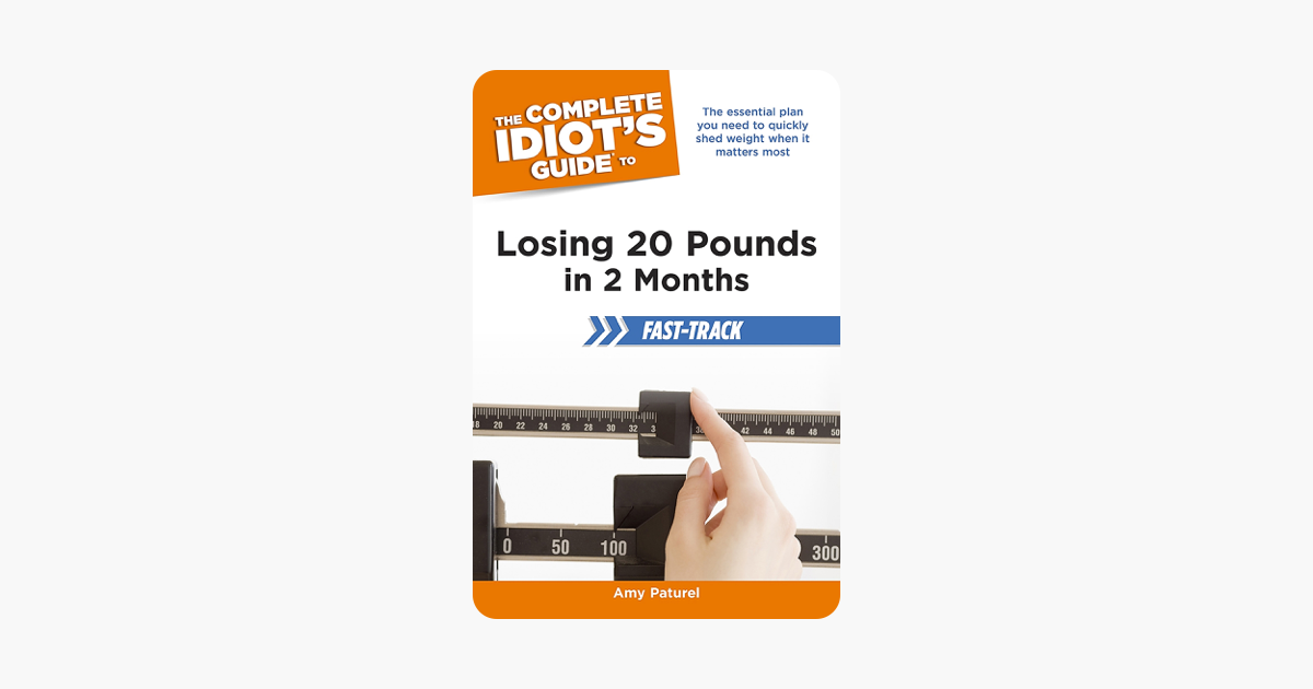 The Complete Idiot S Guide To Losing 20 Pounds In 2 Months Fast Track