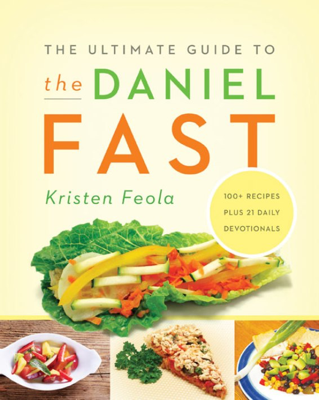 The Ultimate Guide to the Daniel Fast - Kristen Feola book