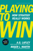 A.G. Lafley & Roger L. Martin - Playing to Win artwork