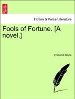 Fools of Fortune. [A novel.] Vol. I