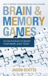 Brain And Memory Games 70 Fun Puzzles To Boost Your Brain Juice Today