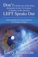 Dont Call Me Out Of My Name Spirituality For The 21St Century A Member Of The Christian Left Speaks Out