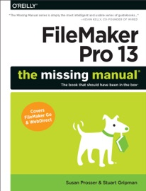FileMaker Pro 13: The Missing Manual - Susan Prosser & Stuart Gripman