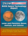 NASA Space Technology Report Lunar And Planetary Bases Habitats And Colonies Special Bibliography Including Mars Settlements Materials Life Support Logistics Robotic Systems
