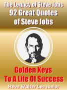 Steve Jobs:  92 Inspirational Quotes of Steve Jobs - Golden Keys to a Life of Success