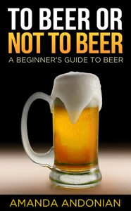 To Beer or Not to Beer: A Beginner's Guide to Beer Book Cover