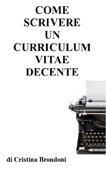 Come scrivere un curriculum vitae decente Book Cover