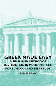 Greek Made Easy - A Simplified Method of Instruction In Modern Greek for Schools and Self Study Copertina del libro