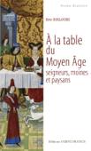 A la table du Moyen Age. Seigneurs, moines et paysans