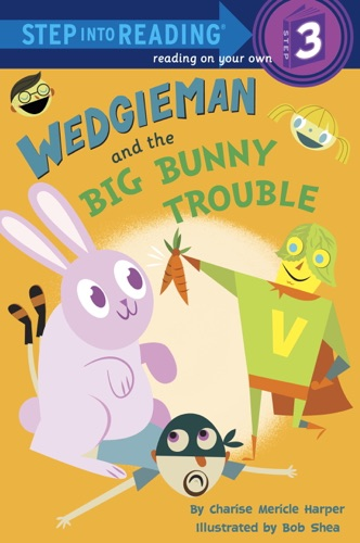 Charise Mericle Harper & Bob Shea - Wedgieman and the Big Bunny Trouble