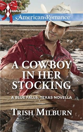 Trish Milburn - A Cowboy in Her Stocking