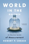 World In The Balance The Historic Quest For An Absolute System Of Measurement