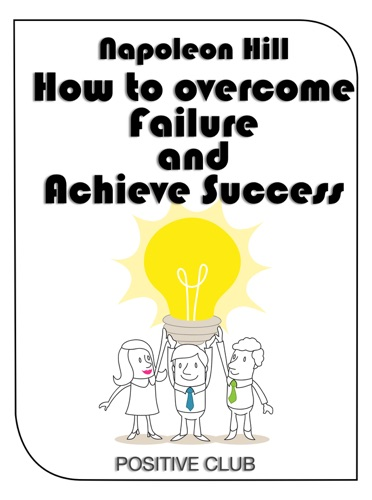 Napoleon Hill - How to Overcome Failure and Achieve Success