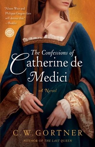 C. W. Gortner - The Confessions of Catherine de Medici