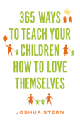 365 Ways to Teach Your Children How to Love Themselves