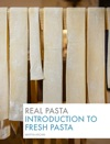 Real Pasta Introduction To Fresh Pasta