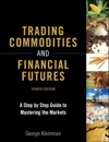 Trading Commodities And Financial Futures A Step-by-Step Guide To Mastering The Markets 4e