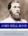 Reckless Bravery The Life And Career Of John Bell Hood