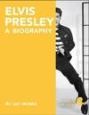 Elvis Presley A Biography