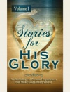 Stories For His Glory Volume I