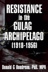 Resistance In The Gulag Archipelago 1918-1956