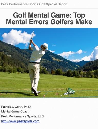 Golf Mental Game: Top Mental Errors Golfers Make - Patrick J. Cohn, Ph.D. - Patrick J. Cohn, Ph.D.