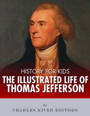 History for Kids: The Illustrated Life of Thomas Jefferson