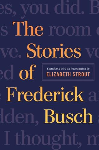 Frederick Busch & Elizabeth Strout - The Stories of Frederick Busch