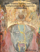 Haile Selassie and the Concept of Enlightenment--the Supreme Overstanding