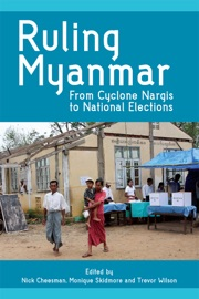 RULING MYANMAR: FROM CYCLONE NARGIS TO NATIONAL ELECTIONS