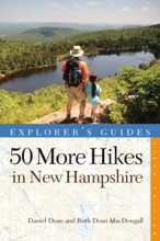 Explorer's Guide 50 More Hikes in New Hampshire: Day Hikes and Backpacking Trips from Mount Monadnock to Mount Magalloway