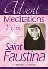 Advent Meditations With Saint Faustina