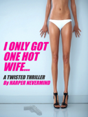 I Only Got One Hot Wife...