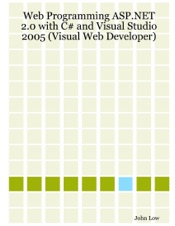 Download and Read Online Web Programming ASP.NET 2.0 With C# and Visual Studio 2005 (Visual Web Developer)