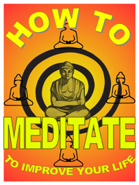How to Meditate to Improve Your Life: A Basic Guide to Meditation For Making Yourself Happier and More Effective book