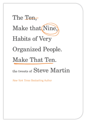 The Ten, Make That Nine, Habits of Very Organized People. Make That Ten. - Steve Martin book