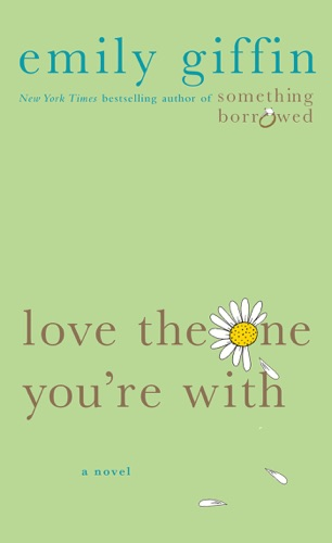 Emily Giffin - Love the One You're With